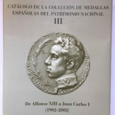 Catálogos y Libros de Monedas: CATÁLOGO DE LA COLECCIÓN DE MEDALLAS ESPAÑOLAS DEL PATRIMONIO NACIONAL. III (2003) 1ª EDICIÓN. NUEVO. Lote 213162237
