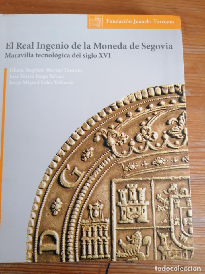EL REAL INGENIO DE LA MONEDA DE SEGOVIA. MURRAY, IZAGA Y SOLER VALENCIA. FUNDACIÓN JUANELO TURRIANO. (Numismática - Catálogos y Libros)