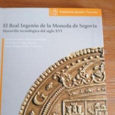 Catálogos y Libros de Monedas: EL REAL INGENIO DE LA MONEDA DE SEGOVIA. MURRAY, IZAGA Y SOLER VALENCIA. FUNDACIÓN JUANELO TURRIANO.. Lote 214828053