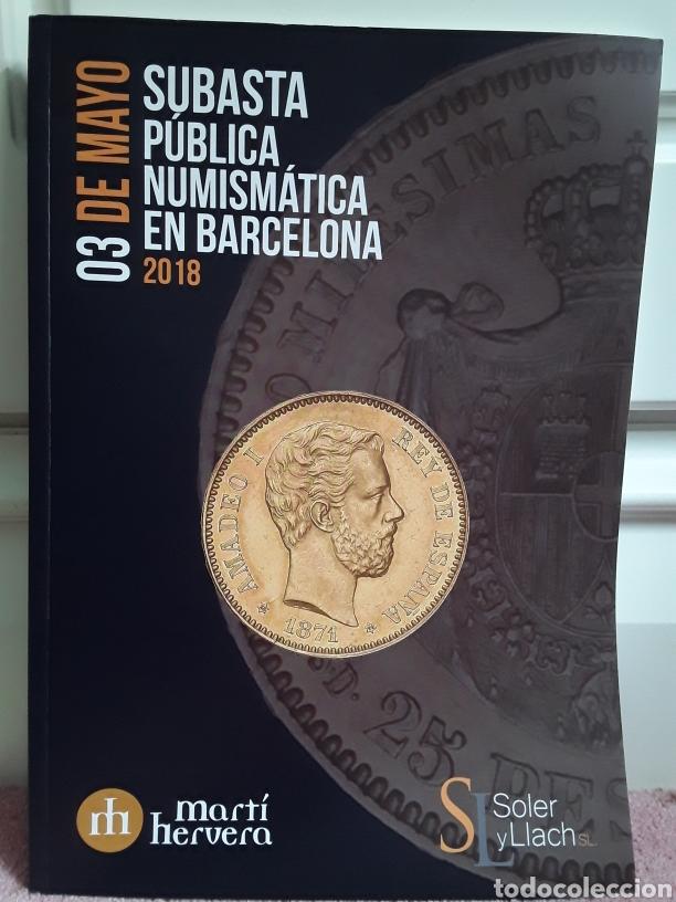 CATALOGO SUBASTA DE MARTI HERVERA Y SOLER Y LLACH. MAYO 2018. (Numismática - Catálogos y Libros)