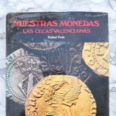 Catálogos y Libros de Monedas: NUESTRAS MONEDAS LAS CECAS VALENCIANAS RAFAEL PETIT - ÇECAS -NUMISMATICA - ENVÍO CERTIF 9.99. Lote 217940263