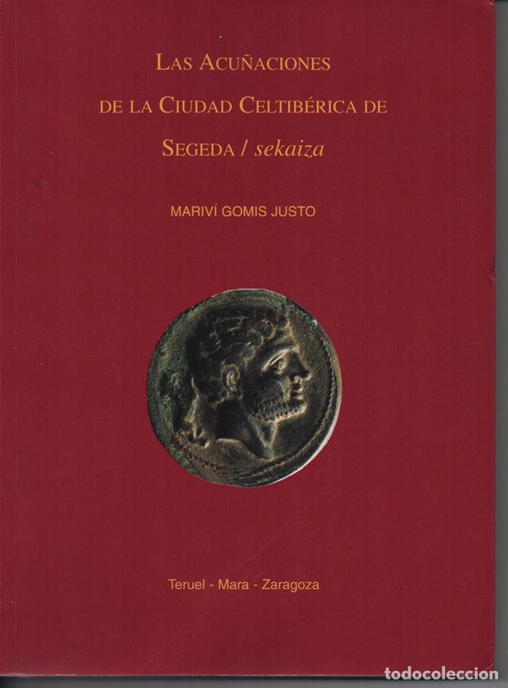 LAS ACUÑACIONES DE LA CIUDAD CELTIBÉRICA DE SEGEDA / SEKAIZA (Numismática - Catálogos y Libros)