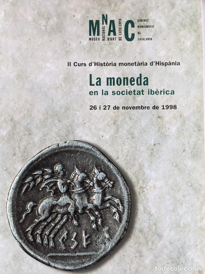 LA MONEDA EN LA SOCIETAT IBERICA II CURS D'HISTORIA MONETARIA D'HISPANIA - RARO (Numismática - Catálogos y Libros)