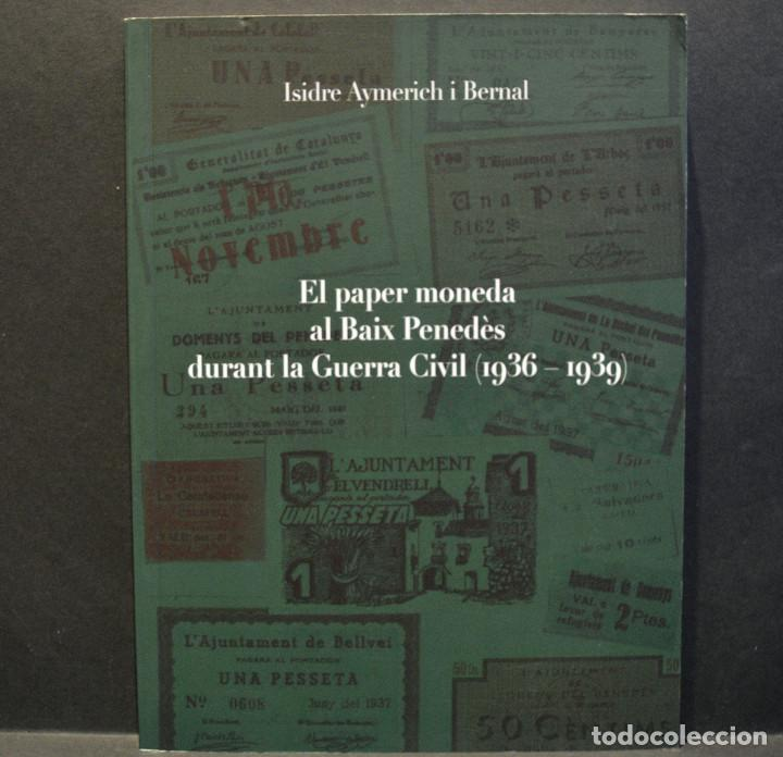 CATÁLOGO EL PAPER MONEDA AL BAIX PENEDÈS DURANT LA GUERRA CIVIL 1936 - 1939 ISIDRE AYMERICH I BERNAL (Numismática - Catálogos y Libros)