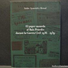 Catálogos y Libros de Monedas: CATÁLOGO EL PAPER MONEDA AL BAIX PENEDÈS DURANT LA GUERRA CIVIL 1936 - 1939 ISIDRE AYMERICH I BERNAL. Lote 230260785