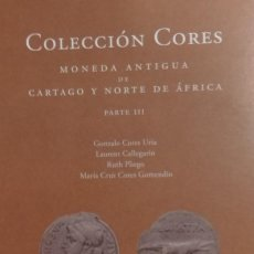 Cataloghi e Libri di Monete: COLECCIÓN CORES. MONEDA ANTIGUA DE CARTAGO Y NORTE DE ÁFRICA. PARTE III. 2020. NOVEDAD. Lote 234555470