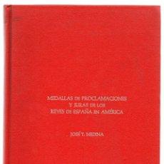Catálogos y Libros de Monedas: MEDALLAS DE PROCLAMACIONES Y JURAS DE LOS REYES DE ESPAÑA EN AMERICA. JOSÉ T. MEDINA 1973. Lote 246234345