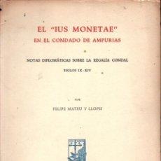 Catálogos e Livros de Moedas: F. MATEU Y LLOPIS : EL IUS MONETAE EN EL CONDADO DE AMPURIAS SIGLOS IX-XIV (1957). Lote 251210965