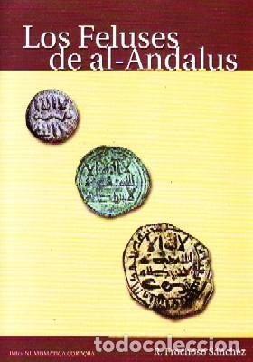 LOS FELUSES DE AL-ANDALUS, FROCHOSO SANCHEZ, R.,NUMIN-008 (Numismática - Catálogos y Libros)