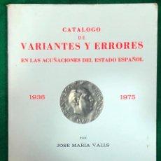 Cataloghi e Libri di Monete: CATÁLOGO DE VARIANTES Y ERRORES ACUÑACIONES ESTADO ESPAÑOL 1936-1975, JOSE MARÍA VALLS, MUNDI-3783. Lote 258239500