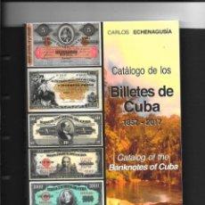 Catálogos y Libros de Monedas: CUBA CATALOGO ESPECIALIZADO DE BILLETES DE CUBA, EDICIÓN AÑO 2017 CON PRECIOS DE VENTA EN EUROS. Lote 262652300