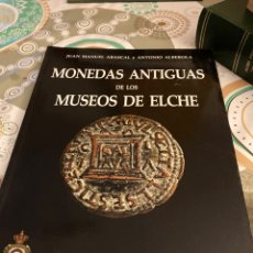 Catálogos y Libros de Monedas: LIBRO MONEDAS ANTIGUAS DE LOS MUSEOS DE ELCHE. Lote 264092560