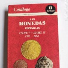 Catálogos e Livros de Moedas: CATÁLOGO. LAS MONEDAS ESPAÑOLAS. FELIPE V - ISABEL II .. BORBONES II. Lote 276159193