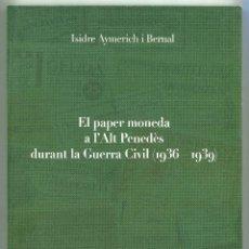Catálogos y Libros de Monedas: EL PAPER MONEDA A L`PENEDES DURANT LA GUERRA CIVIL ( CAT41 ). Lote 293839718