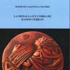Catálogos y Libros de Monedas: LA MEDALLA EN L`OBRA DE RAMON FERRAN ( CAT45 ). Lote 293840148