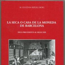 Catálogos y Libros de Monedas: LA SECA O CASA DE LA MONEDA DE BARCELONA ( CAT47 ). Lote 293840273