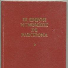 Catálogos y Libros de Monedas: III SIMPOSI NUMISMATIC DE BARCELONA ( CAT48 ). Lote 293840333