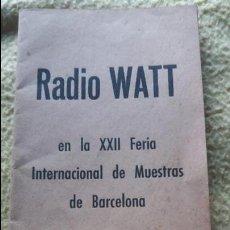 Catálogos publicitarios: CATALOGO RADIO WATT XXII FERIA INTERNACIONAL DE MUESTRAS DE BARCELONA 1955. Lote 83846964