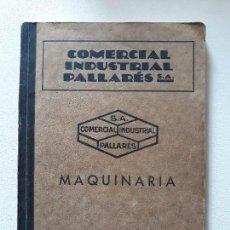 Catálogos publicitarios: ANTIGUO CATALOGO. MAQUINARIA COMERCIAL INDUSTRIAL PALLARES. AÑOS 20. SUCURSALES EN MADRID Y LEON. Lote 140434618