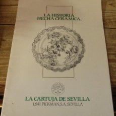Catálogos publicitarios: LA HISTORIA HECHA CERAMICA, LA CARTUJA DE SEVILLA, 16 PAGINAS. Lote 143790378