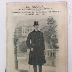 Catálogos publicitarios: ALMACÉNES EL ÁGUILA, CATÁLOGO 1907-1908. Lote 172161958