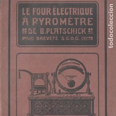 Catálogos publicitarios: LE FOUR ELECTRIQUE A PYROMETRE DE PLATSCHICK PARIS (1906) HORNO PARA PRÓTESIS DENTALES. Lote 181483870