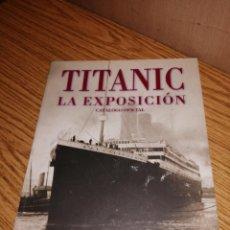 Catálogos publicitarios: CATÁLOGO TITANIC: LA EXPOSICIÓN. Lote 194526966