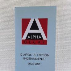 Catálogos publicitarios: CATÁLOGO LIBROS EDITORIAL ALPHA DECAY 2005-2015. Lote 209138083