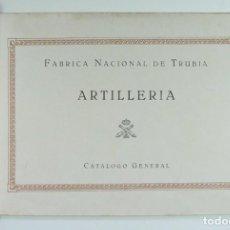 Catálogos publicitarios: FABRICA DE NACIONAL DE TRUBIA. ARTILLERIA. CATALOGO GENERAL. ORIGINAL. ASTURIAS. Lote 263541840