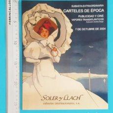 Catálogos publicitarios: CATALOGO SUBASTA CARTELES DE EPOCA, PUBLICIDAD Y CINE, SOLER Y LLACH 2004. Lote 296803648