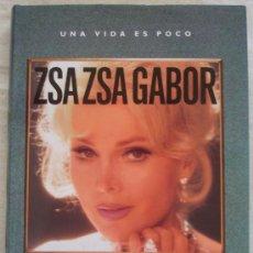 Cine: ZSA ZSA GABOR, UNA VIDA ES POCO - ZSA ZSA GABOR Y WENDY LEIGH - GRIJALBO 1992. Lote 27419119