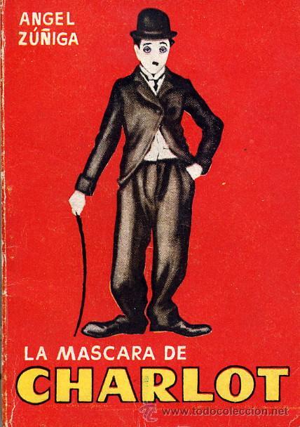 LA MÁSCARA DE CHARLOT (ENCICLOPEDIA PULGA Nº94). ANGEL ZUÑIGA (Cine - Biografías)