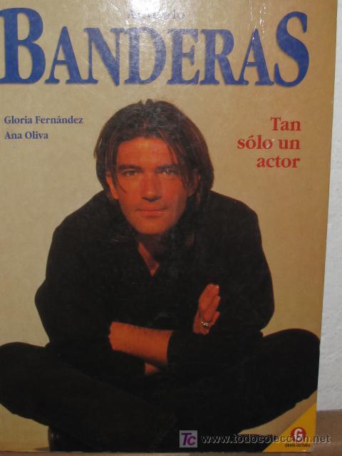 ANTONIO BANDERAS .TAN SOLO UN ACTOR-POR ANAOLIVA Y GLORIA FERNANDEZ (Cine - Biografías)