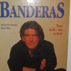 Cine: ANTONIO BANDERAS .TAN SOLO UN ACTOR-POR ANAOLIVA Y GLORIA FERNANDEZ. Lote 27033613