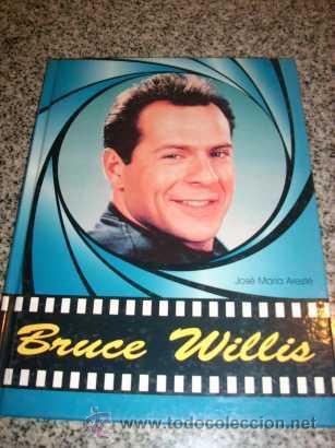 BRUCE WILLIS RETRATOS, POR JOSÉ MARÍA ARESTÉ - ROYAL BOOKS - ESPAÑA - 1995 - CON FOTOS! (Cine - Biografías)