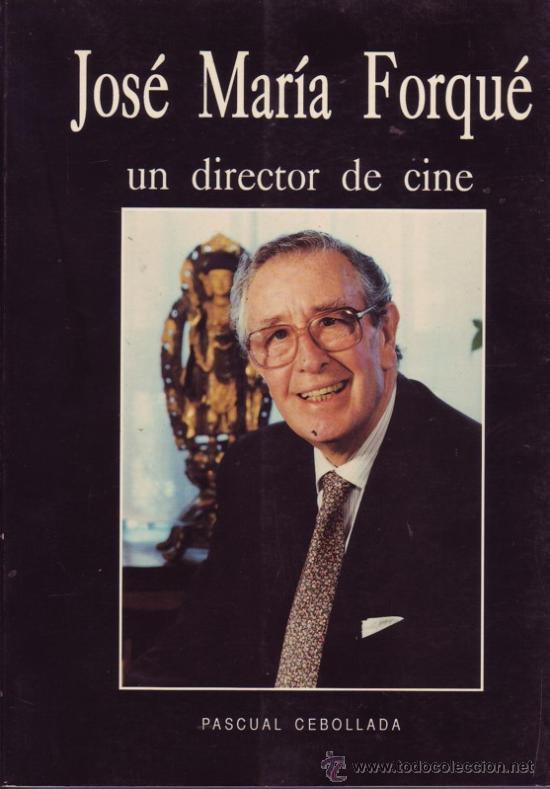 JOSÉ MARÍA FORQUÉ,UN DIRECTOR DE CINE. PASCUAL CEBOLLADA GARCÍA. (Cine - Biografías)