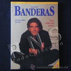 Cine: LIBRO ANTONIO BANDERAS TAN SÓLO UN ACTOR - BIOGRAFÍA DIRECTOR ANDALUZ ESPAÑOL FOTOS CINE TEATRO. Lote 26524894