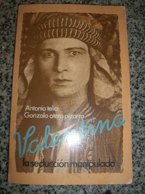 VALENTINO, LA SEDUCCION MANIPULADA, POR ANTONIO TELLO Y GONZALO OTERO PIZARRO - BRUGUERA - 1978 (Cine - Biografías)