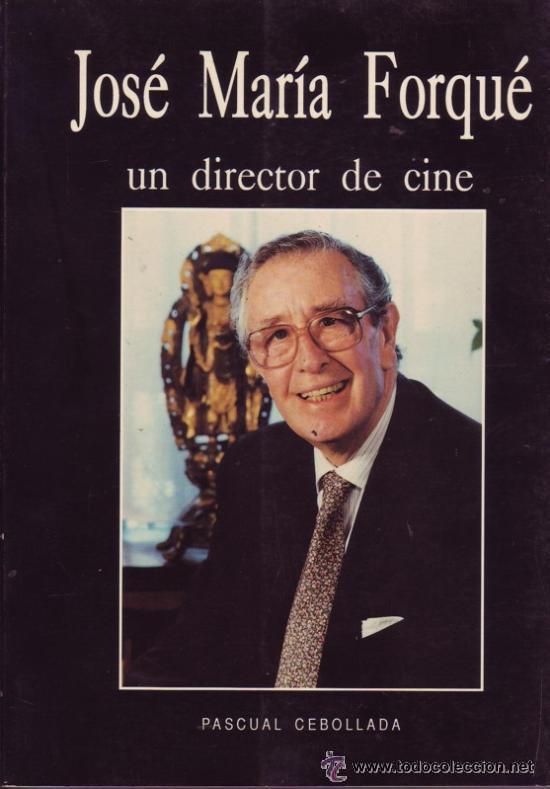 JOSÉ MARÍA FORQUÉ, UN DIRECTOR DE CINE, POR EL CRÍTICO PASCUAL CEBOLLADA. (Cine - Biografías)