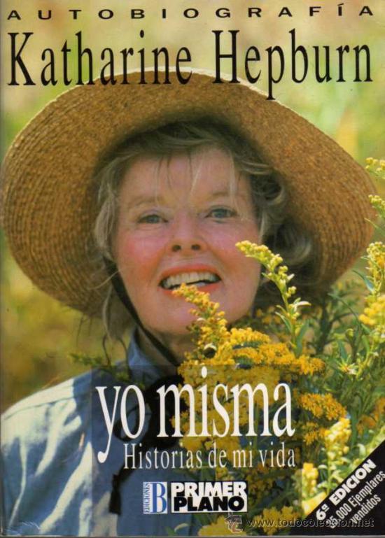 YO MISMA - AUTOBIOGRAFIA KATHERINE HEPBURN - PRIMER PLANO EDICIONES B (Cine - Biografías)