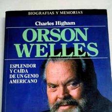 Cine: ORSON WELLES. ESPLENDOR Y CAÍDA DE UN SUEÑO AMERICANO, POR CHARLES HIGHAM.. Lote 32106382