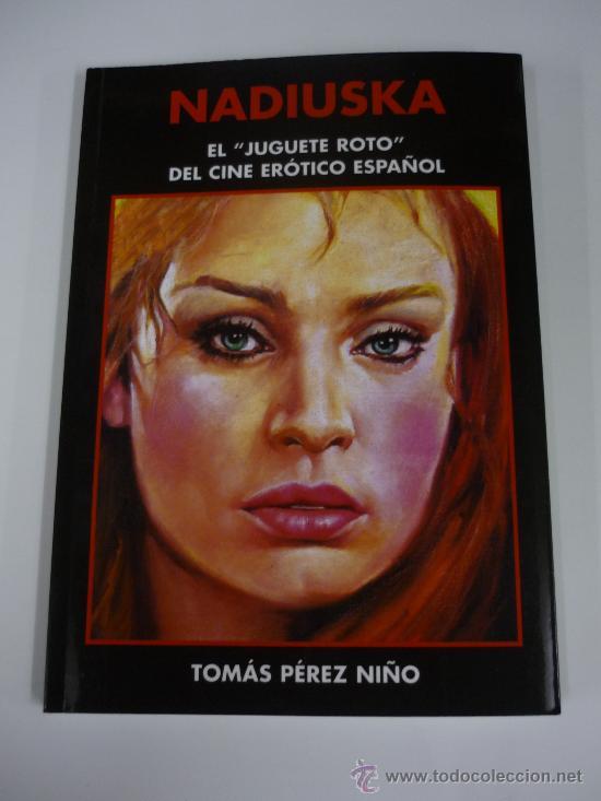 NADIUSKA EL JUGUETE ROTO DEL CINE ESPAÑOL - LIBRO BIOGRAFIA CON POSTERS Y FOTOS CINE EROTICO (Cine - Biografías)