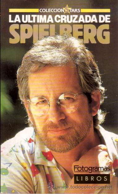 LA ULTIMA CRUZADA DE STEVEN SPIELBERG (FOTOGRAMAS LIBROS,1989) - COLECCION STARS # 4 (Cine - Biografías)