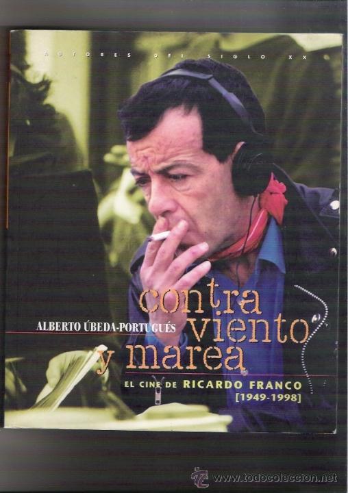 ELCINE DE RICARDO FRANCO1948-1998 CONTRA VIENTO Y MAREA ALBEDA UBEDA-PORTUGUES (Cine - Biografías)