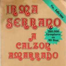 Cine: IRMA SERRANO A CALZON AMARRADO ELISA ROBLEDO 8A EDICION 296 PAGINAS MEXICO 1978. Lote 44395802
