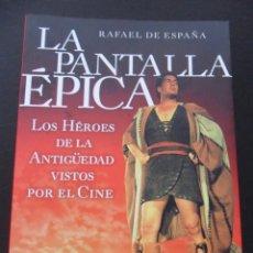 Cine: LA PANTALLA EPICA. LOS HEROES DE LA ANTIGÜEDAD VISTOS POR EL CINE. RAFAEL DE ESPAÑA. T&B EDITORES, 2. Lote 44986473