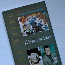 Cine: JOHN WAYNE EL HÉROE AMERICANO. FERNANDO ALONSO BARAHONA. CON FOTOS B/N, 1ª ED. 2000. EJEMPLAR NUEVO.. Lote 56836005