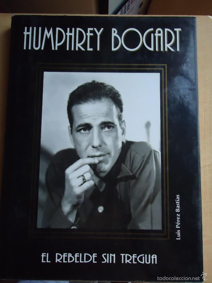 LIBRO HUMPHREY BOGART, ( EL REBELDE SIN TREGUA.)TODAS SUS PELÍCULAS Y CIENTOS DE FOTOS (Cine - Biografías)