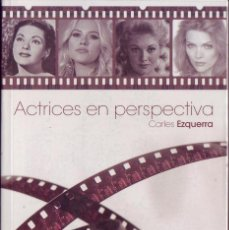 Cine: ACTRICES EN PERSPECTIVA. CARLES EZQUERRA. ED. SIETE NOCHES, 2008.. Lote 121791206