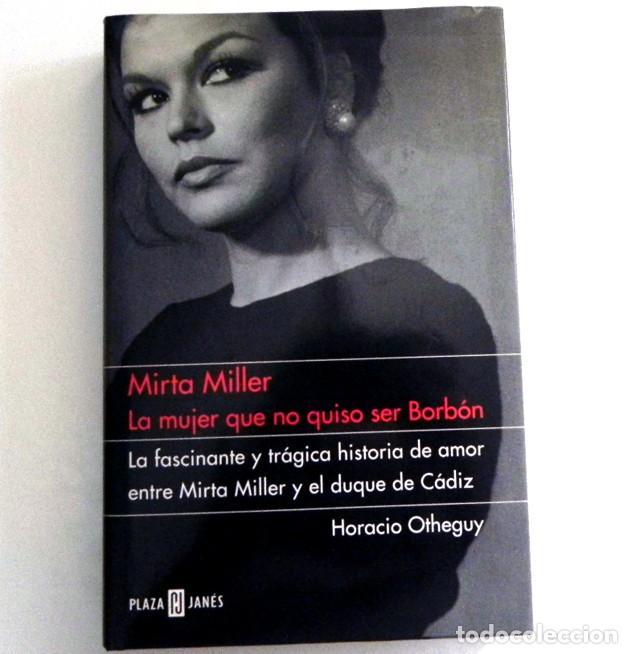 MIRTA MILLER LA MUJER QUE NO QUISO SER BORBÓN - LIBRO BIOGRAFÍA ACTRIZ - RELACIÓN CON DUQUE DE CÁDIZ (Cine - Biografías)
